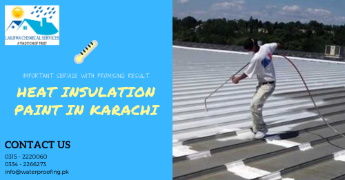 HEAT INSULATION PAINT IN KARACHI | heat insulation company in karachi | lakhwa chemical services