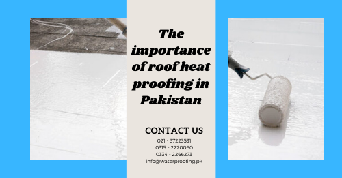 The importance of roof heat proofing in Pakistan | heat proofing services | lakhwa chemical services | heat proofing services | heat insulation tiles in pakistan | roof cool services | heat resistant paint for roof price | waterproofing membrane price in pakistan | roof waterproofing