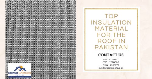 Top insulation material for the roof in Pakistan | roof insulation price in pakistan | heat insulation for roof in pakistan | heat insulation tiles in pakistan | roof insulation karachi | roof insulation rawalpindi | lakhwa chemical services