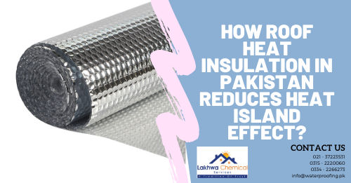 roof heat insulation in pakistan | heat insulation tiles in pakistan | heat proofing services | isothane price in pakistan | roof cool services | isothane price in karachi | roof waterproofing | heat proofing solution | lakhwa chemical services