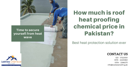 roof heat proofing chemical price in Pakistan | heat proofing solution | roof heat proofing services | snow roof price in pakistan | heat insulation tiles in pakistan | lakhwa chemical services