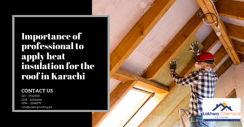 heat insulation for roof in karachi | roof waterproofing | heat insulation for roof in pakistan | roof heat proofing services | roof insulation rawalpindi | lakhwa chemical services