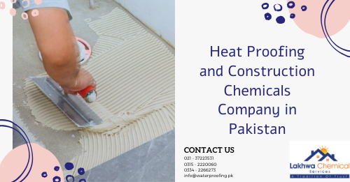 Heat Proofing and Construction Chemicals Company in Pakistan | water and heat proofing chemicals | waterproofing chemical in pakistan | roof treatment in pakistan | waterproof paint pakistan | lakhwa chemical services