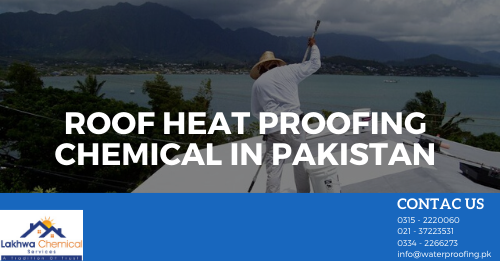 ROOF HEAT PROOFING CHEMICAL IN PAKISTAN | heat proofing services | heat insulation tiles in pakistan | isothane price in pakistan | roof heat proofing services | lakhwa chemical services