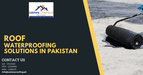 Roof Waterproofing Solutions in Pakistan | roof waterproofing chemical in pakistan | roof waterproofing karachi | roof waterproofing services | waterproofing price in pakistan | lakhwa chemical services | sky chemical services