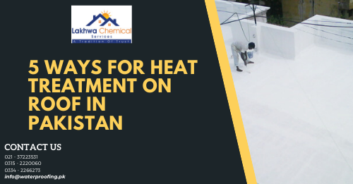 heat treatment on roof | roof heat proofing | how to protect roof from sun heat in pakistan | heat resistant paint for roof in pakistan | rooftop heat insulation | lakhwa chemical services