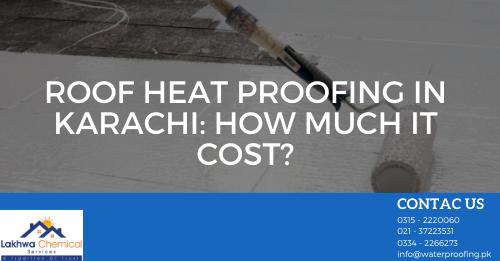 roof heat proofing in karachi | heat proofing services | roof heat proofing services | roof cool services | roof waterproofing | lakhwa chemical services