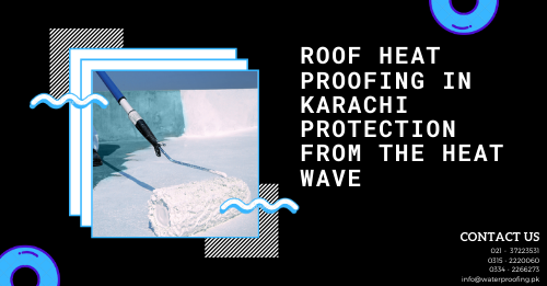 Roof heat proofing in Karachi | roof waterproofing | how to insulate roof from heat | lakhwa chemical services