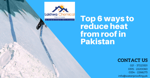 Reduce heat from roof | how to reduce heat from concrete roof | how to protect roof from sun heat in pakistan | how to reduce heat from a tin roof | paint to reduce heat on roof | lakhwa chemical services