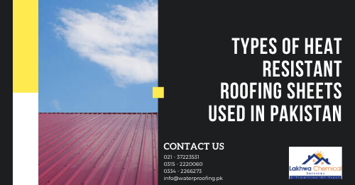 Heat resistant roofing sheets | cement roof sheet price in karachi | fiber roofing sheets price in pakistan | fibre sheets for roof | how to protect roof from sun heat in pakistan | lakhwa chemical services