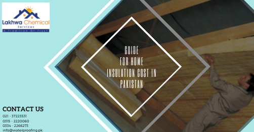 Home Insulation | home insulation cost | wall insulation in pakistan | how to properly insulate a house | best home insulation | lakhwa chemical services