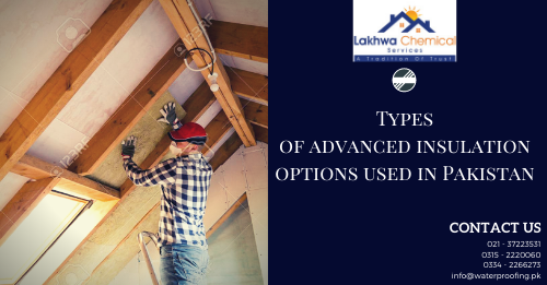 advanced insulation options | types of insulation material | best insulation for exterior walls | best insulation material | ceiling insulation options | lakhwa chemical services